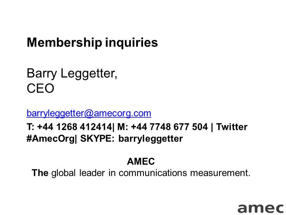 Membership inquiries Barry Leggetter, CEO barryleggetter@amecorg.com T: +44 1268 412414| M: +44 7748 677 504 | Twitter #AmecOrg| SKYPE: barryleggetter AMEC The global leader in communications measurement.