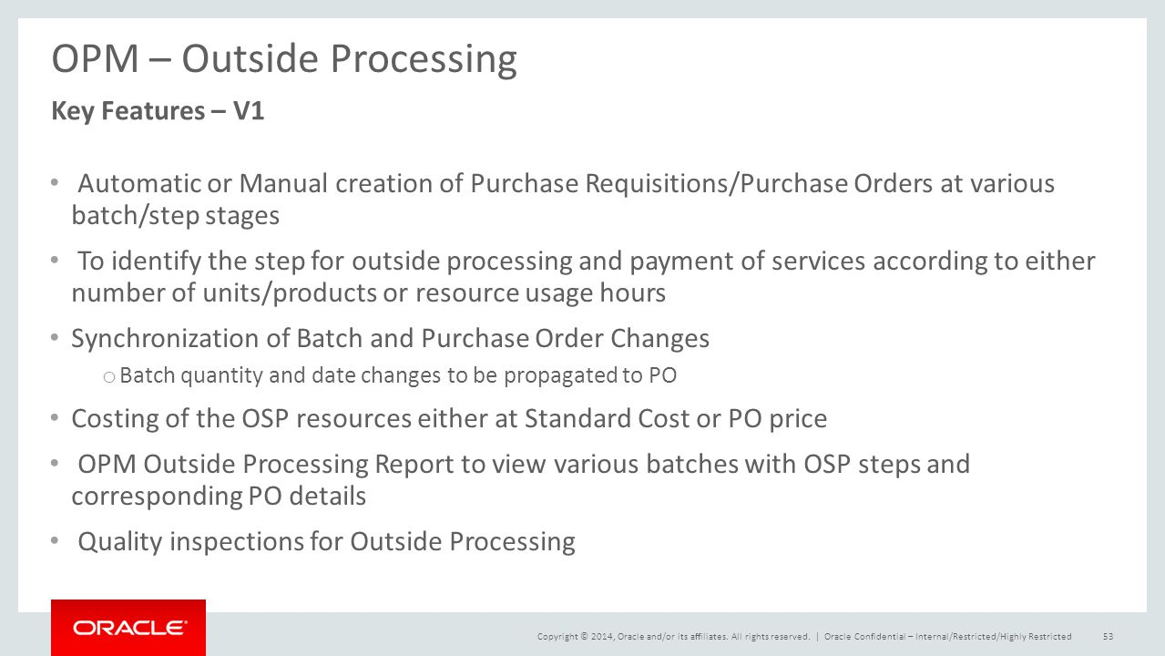 Copyright © 2014, Oracle and/or its affiliates. All rights reserved.   OPM – Outside Processing Automatic or Manual creation of Purchase Requisitions/