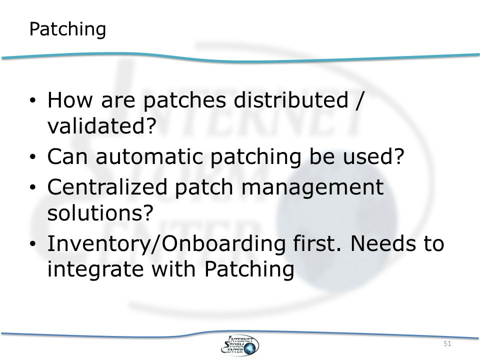 Patching How are patches distributed / validated. Can automatic patching be used.