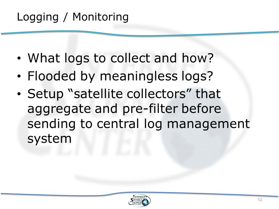 Logging / Monitoring What logs to collect and how.