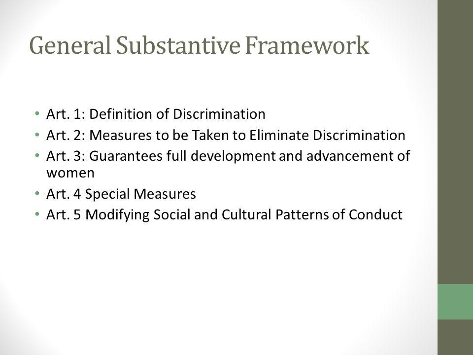 General Substantive Framework Art. 1: Definition of Discrimination Art. 2: Measures to be Taken to Eliminate Discrimination Art. 3: Guarantees full de