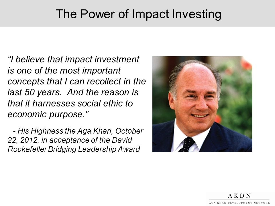 "The Power of Impact Investing ""I believe that impact investment is one of the most important concepts that I can recollect in the last 50 years. And t"