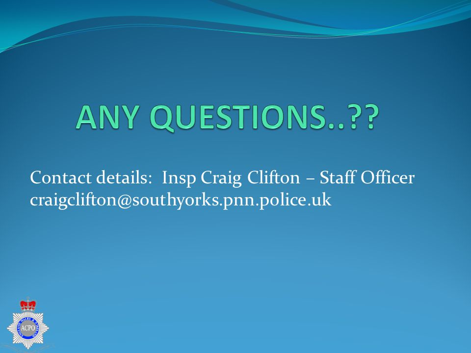 Contact details: Insp Craig Clifton – Staff Officer craigclifton@southyorks.pnn.police.uk