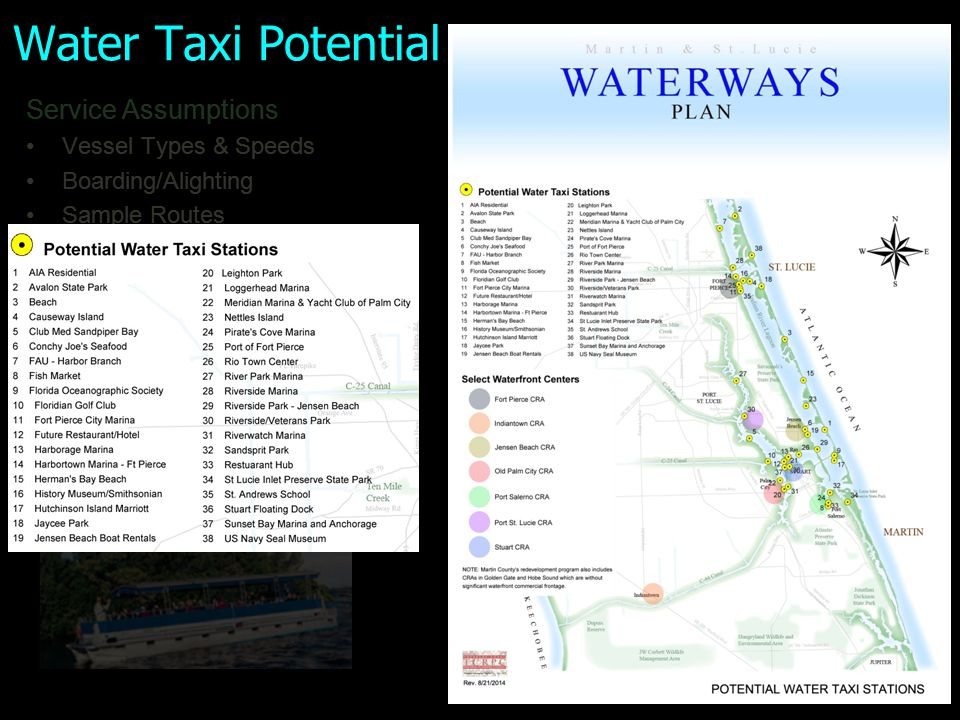 Potential Water Taxi Route: Port Salerno Potential Initial Stations: Manatee Pocket Restaurants (Shrimpers, Twisted Tuna, Manatee Island Bar & Grill, etc.) Fish Market/Fishing Docks Pirates Loft Marina Sandsprit Park St.