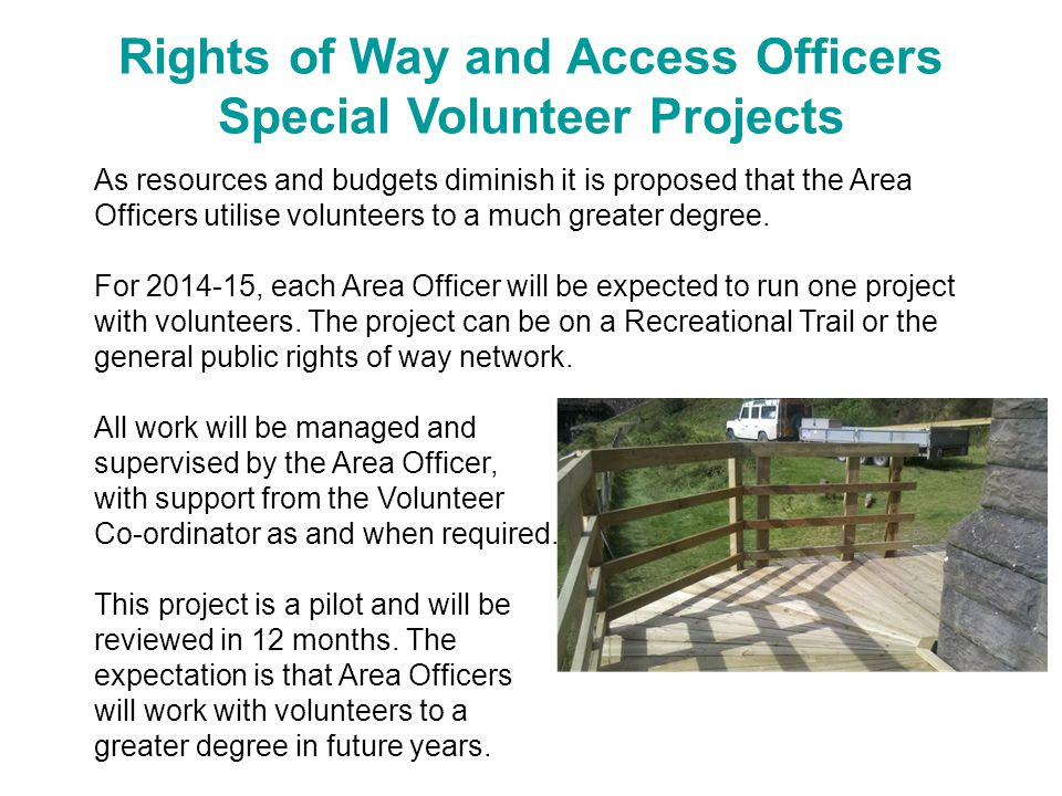 Rights of Way and Access Officers Special Volunteer Projects As resources and budgets diminish it is proposed that the Area Officers utilise volunteers to a much greater degree.