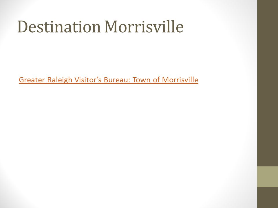 Destination Morrisville Greater Raleigh Visitor's Bureau: Town of Morrisville