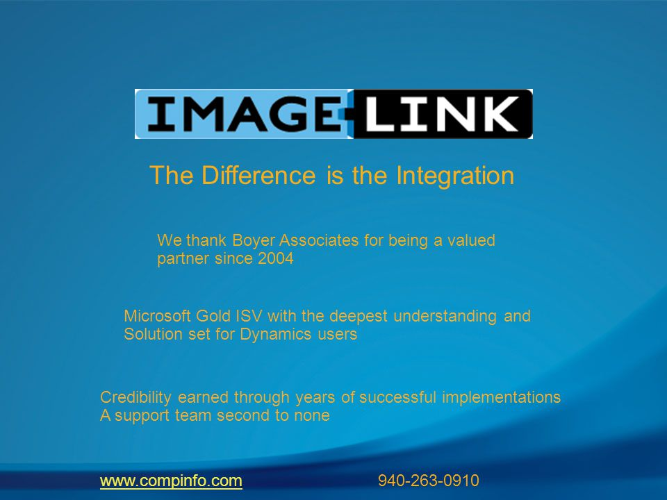The Difference is the Integration We thank Boyer Associates for being a valued partner since 2004 Microsoft Gold ISV with the deepest understanding an