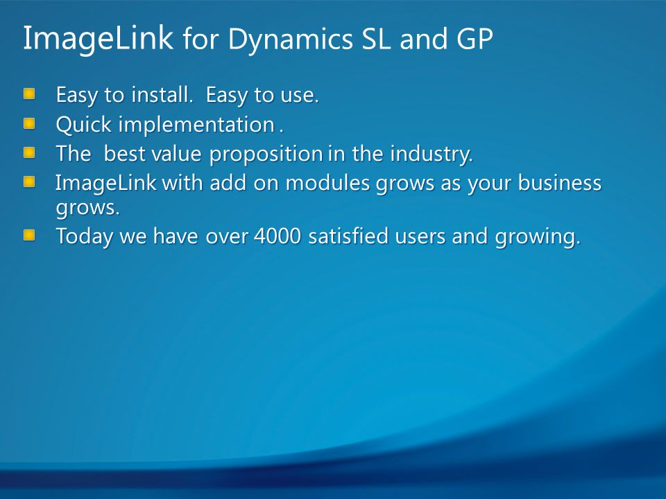 Easy to install. Easy to use. Quick implementation. The best value proposition in the industry. ImageLink with add on modules grows as your business g
