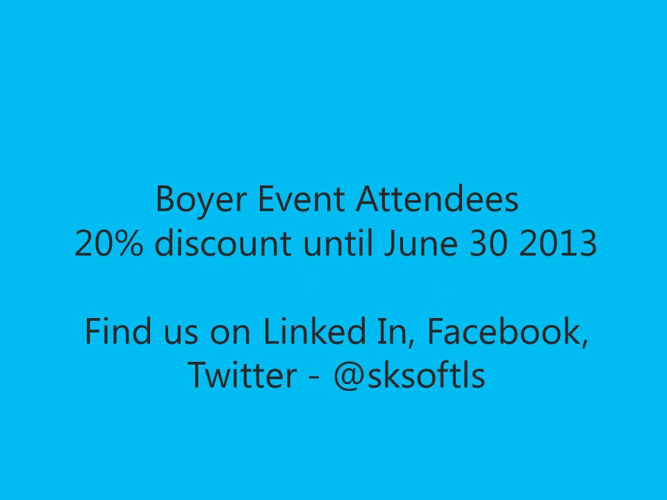 Boyer Event Attendees 20% discount until June 30 2013 www.sksoft.com Find us on Linked In, Facebook, Twitter - @sksoftls