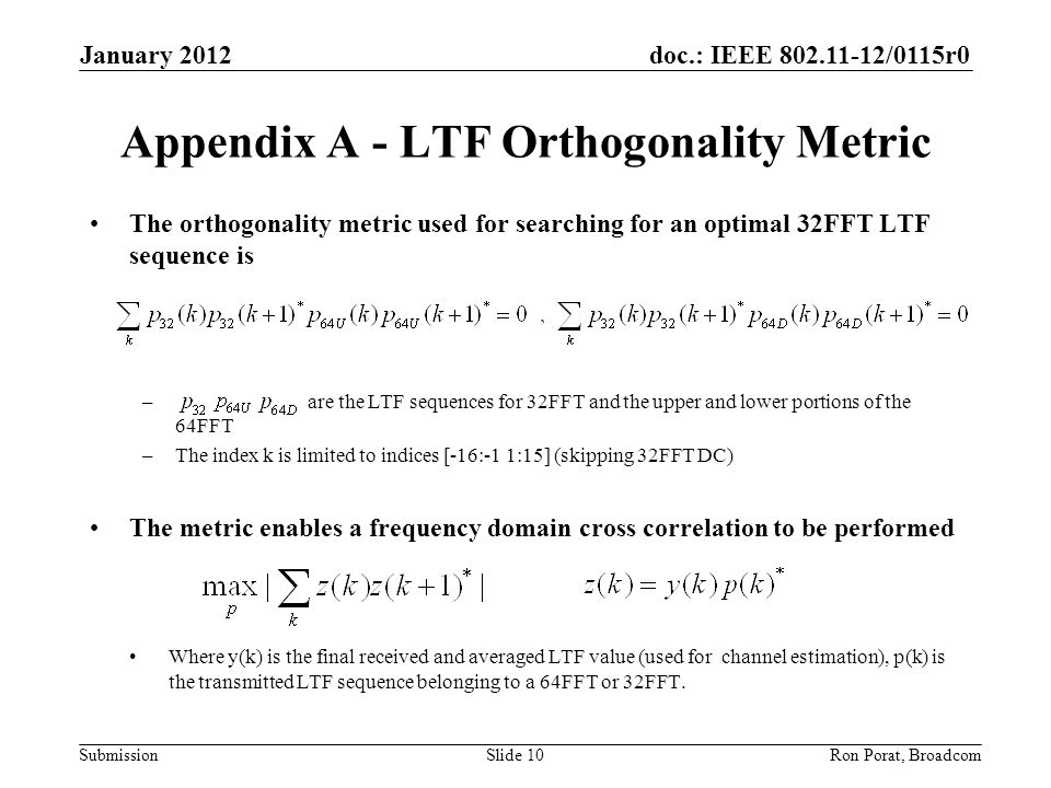 doc.: IEEE 802.11-12/0115r0 Submission January 2012 Ron Porat, Broadcom Appendix A - LTF Orthogonality Metric The orthogonality metric used for search