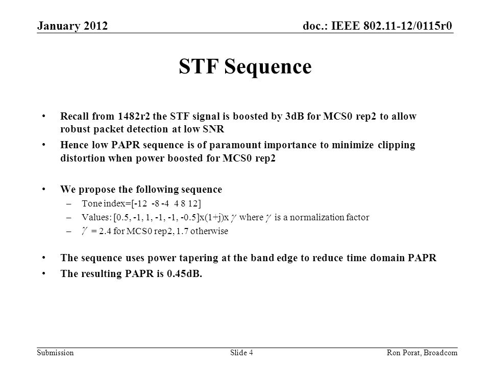 doc.: IEEE 802.11-12/0115r0 Submission January 2012 Ron Porat, Broadcom STF Sequence Recall from 1482r2 the STF signal is boosted by 3dB for MCS0 rep2