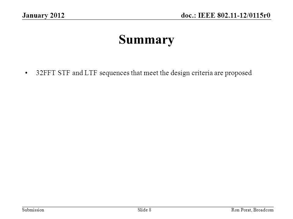 doc.: IEEE 802.11-12/0115r0 Submission January 2012 Ron Porat, Broadcom Summary 32FFT STF and LTF sequences that meet the design criteria are proposed Slide 8