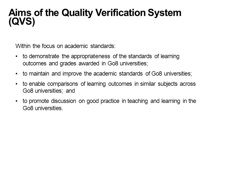 Aims of the Quality Verification System (QVS) Within the focus on academic standards: to demonstrate the appropriateness of the standards of learning