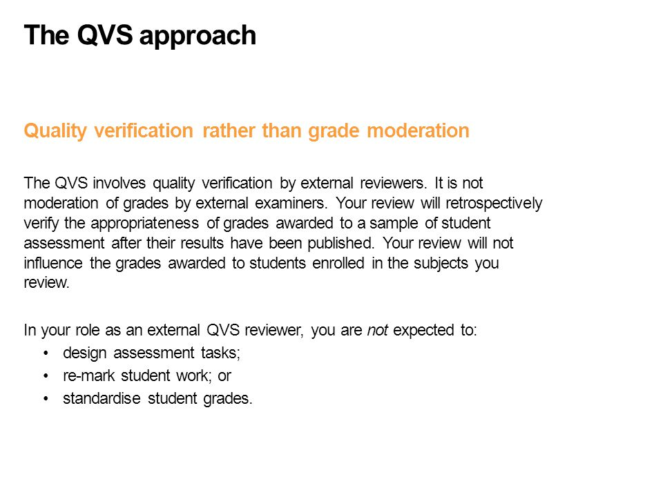 The QVS approach Quality verification rather than grade moderation The QVS involves quality verification by external reviewers. It is not moderation o