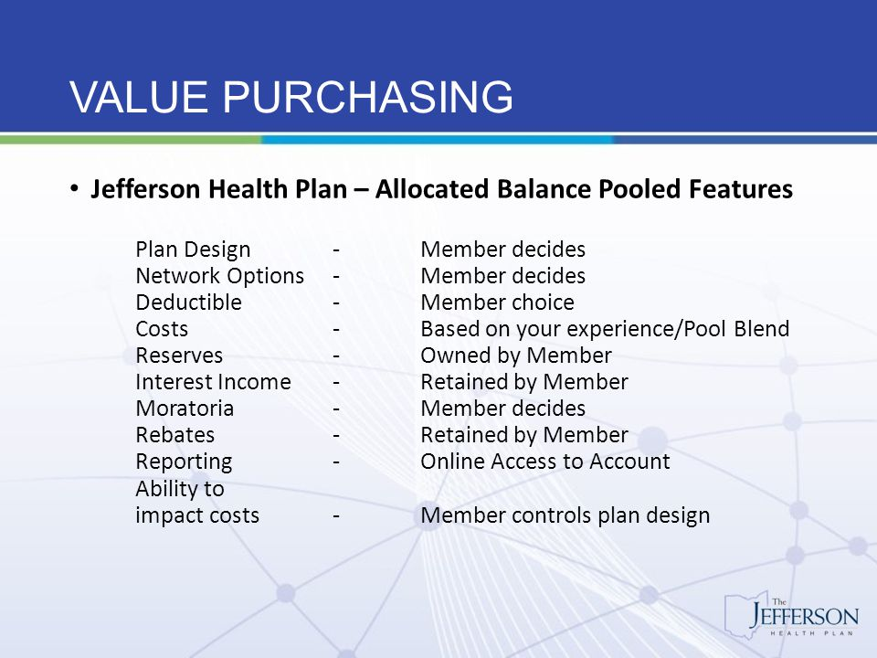 VALUE PURCHASING Jefferson Health Plan – Allocated Balance Pooled Features Plan Design-Member decides Network Options-Member decides Deductible-Member