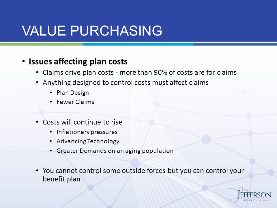 VALUE PURCHASING Jefferson Health Plan – Internal Pool Member chooses a specific deductible Deductibles range from $35,000 to $150,000 Deductible pooling charge included in monthly funding rates Member group is subject to reimbursement for plan participant's cumulative claims above the deductible Reimbursements are credited to the member group's trust account Standard rates at each deductible, not based on member claims No lasers or exclusions permitted Aggregate Protection