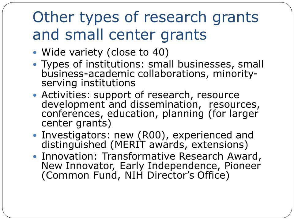 Other types of research grants and small center grants Wide variety (close to 40) Types of institutions: small businesses, small business-academic col