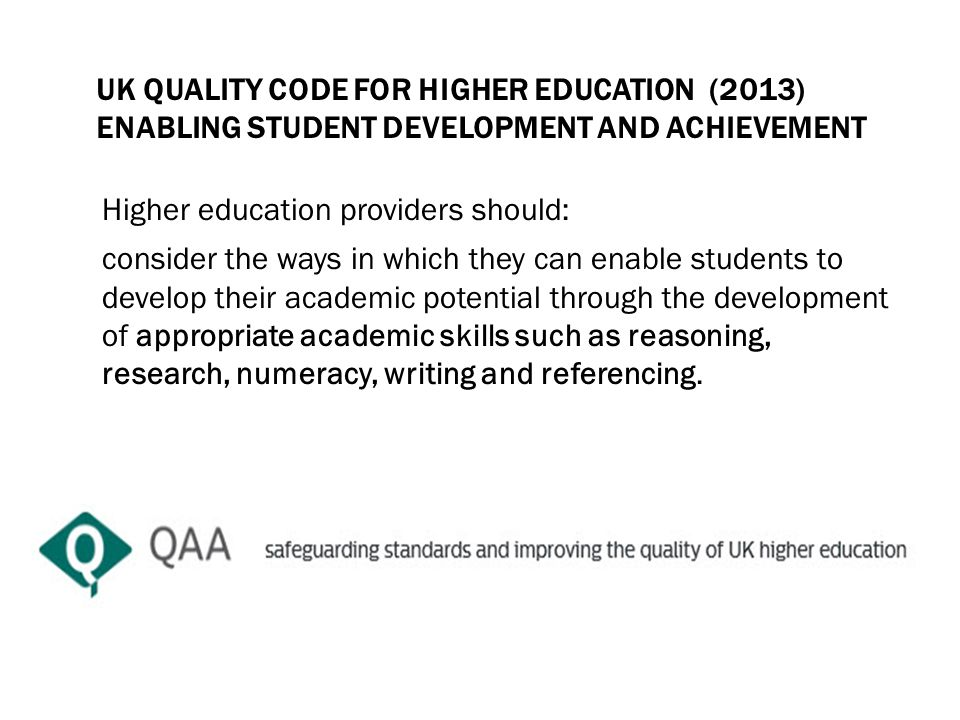 UK QUALITY CODE FOR HIGHER EDUCATION (2013) ENABLING STUDENT DEVELOPMENT AND ACHIEVEMENT Higher education providers should: consider the ways in which