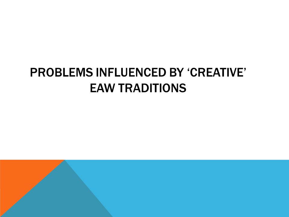 PROBLEMS INFLUENCED BY 'CREATIVE' EAW TRADITIONS