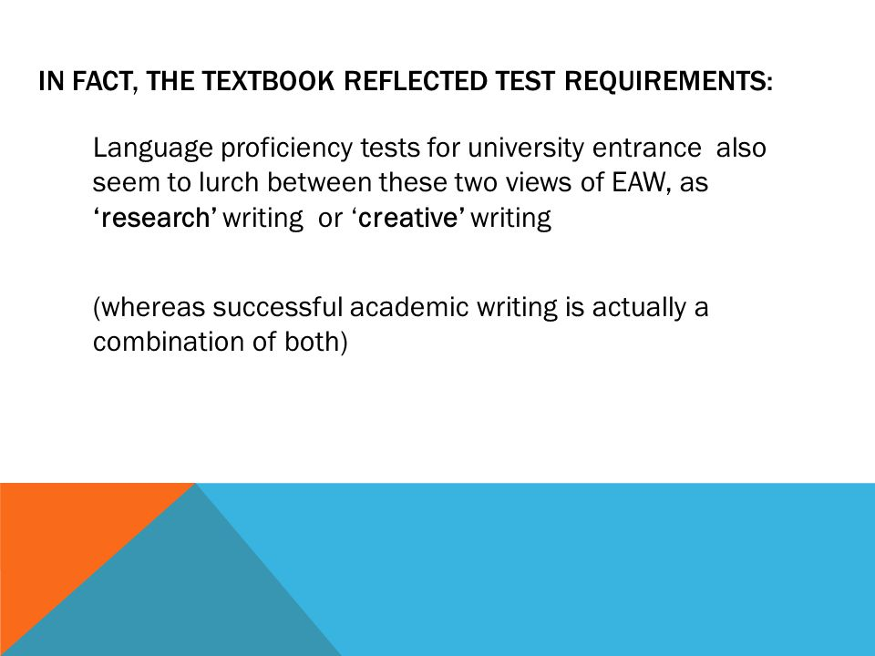 IN FACT, THE TEXTBOOK REFLECTED TEST REQUIREMENTS: Language proficiency tests for university entrance also seem to lurch between these two views of EA