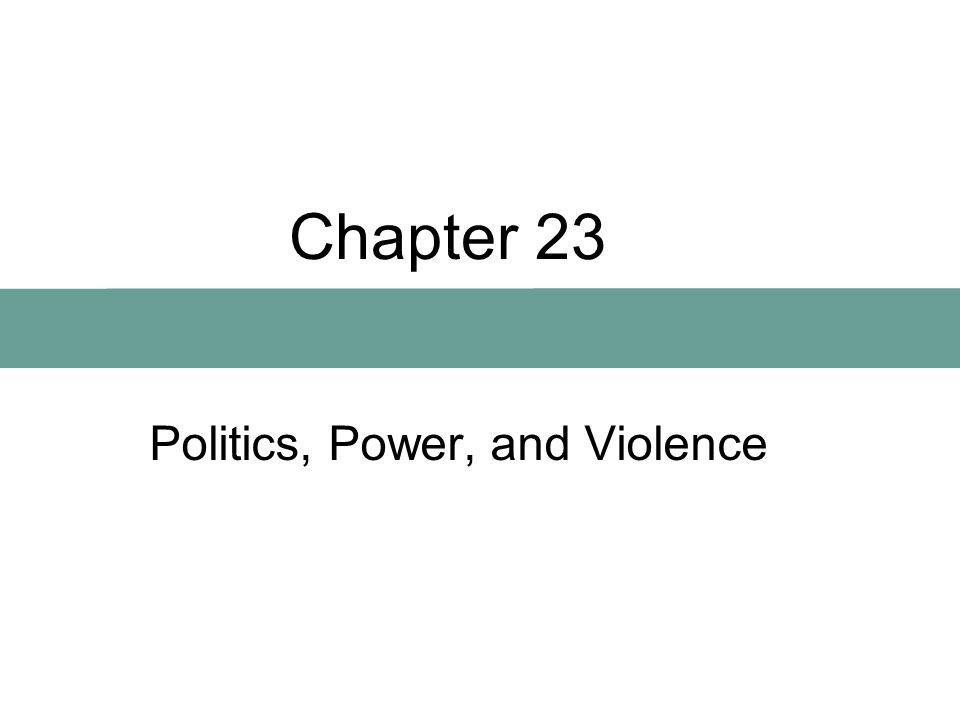 Chapter 23 Politics, Power, and Violence