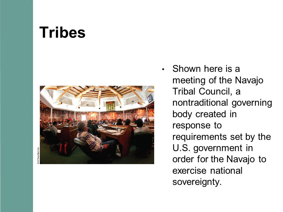 Tribes Shown here is a meeting of the Navajo Tribal Council, a nontraditional governing body created in response to requirements set by the U.S.