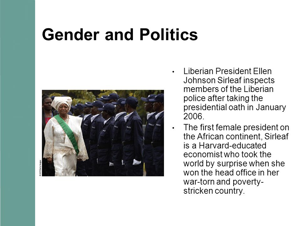 Gender and Politics Liberian President Ellen Johnson Sirleaf inspects members of the Liberian police after taking the presidential oath in January 2006.