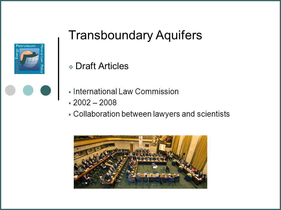 Transboundary Aquifers  Draft Articles  International Law Commission  2002 – 2008  Collaboration between lawyers and scientists
