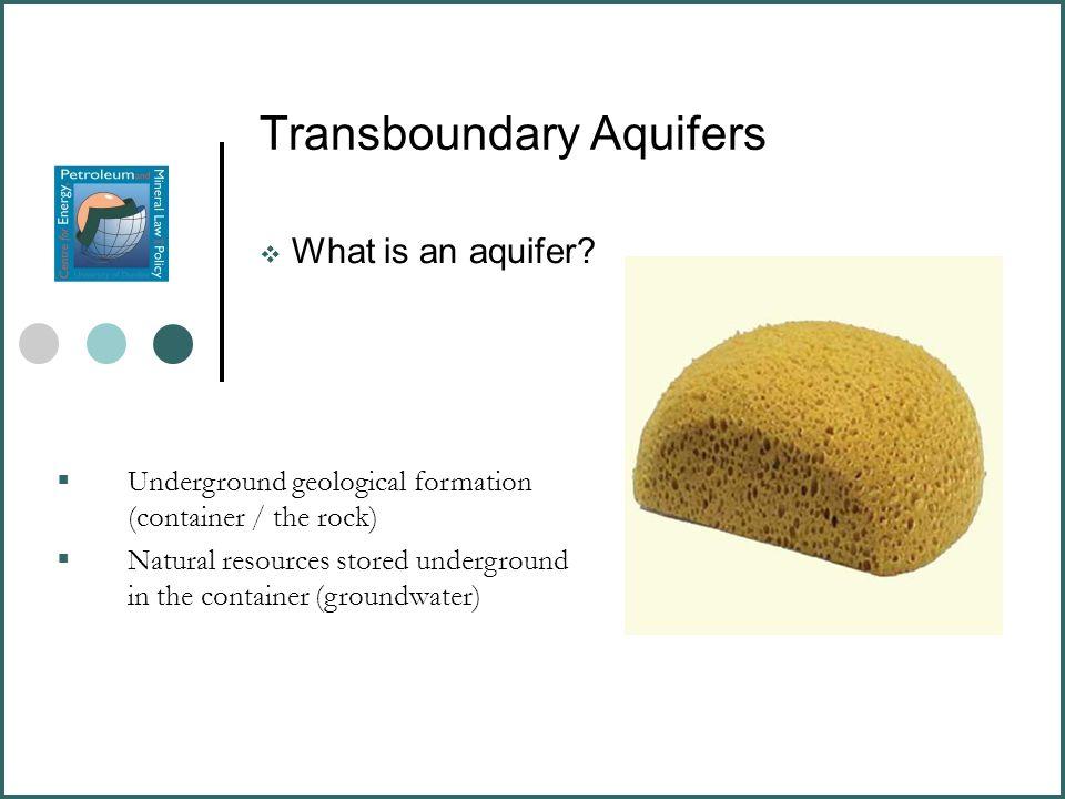 Transboundary Aquifers  What is an aquifer.