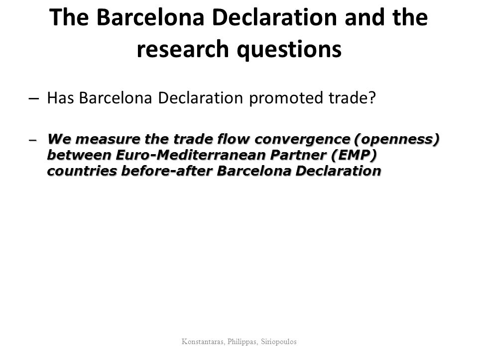 The Barcelona Declaration and the research questions – Has Barcelona Declaration promoted trade? – We measure the trade flow convergence (openness) be
