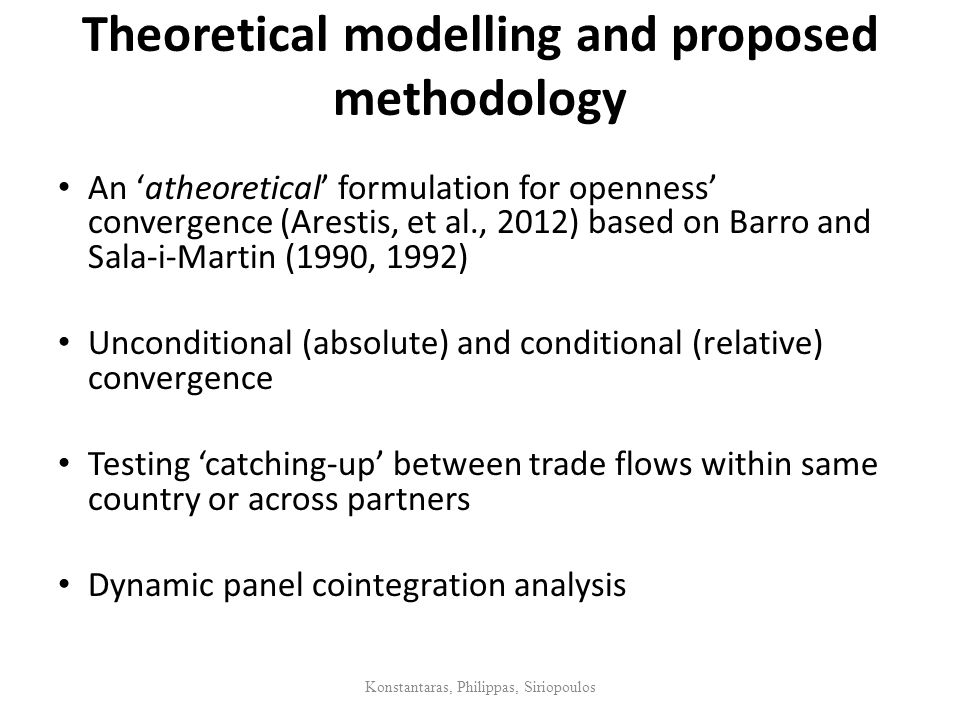 Theoretical modelling and proposed methodology An 'atheoretical' formulation for openness' convergence (Arestis, et al., 2012) based on Barro and Sala