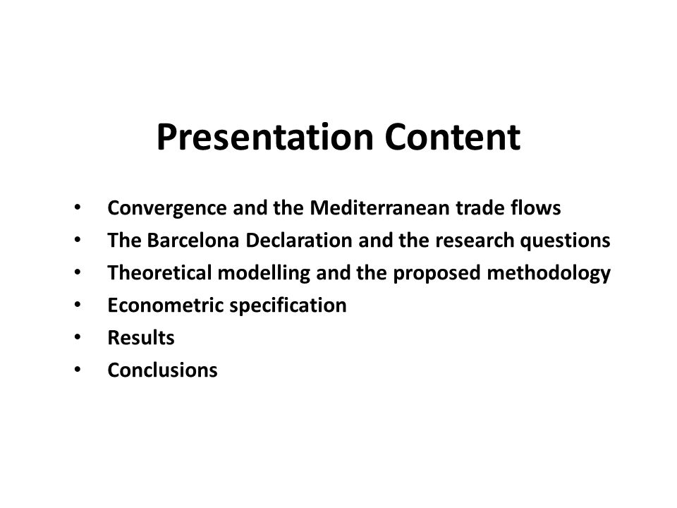 Presentation Content Convergence and the Mediterranean trade flows The Barcelona Declaration and the research questions Theoretical modelling and the