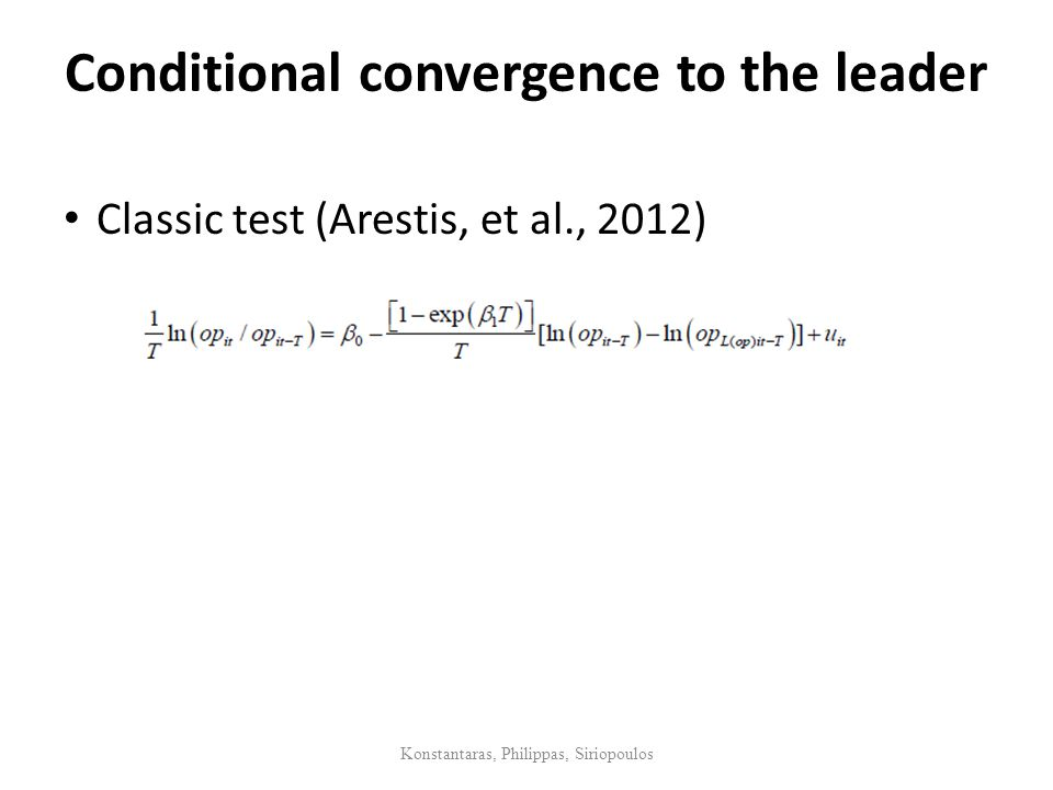 Conditional convergence to the leader Classic test (Arestis, et al., 2012) Konstantaras, Philippas, Siriopoulos