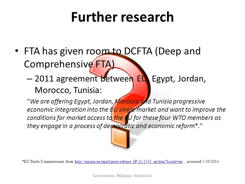 Further research FTA has given room to DCFTA (Deep and Comprehensive FTA) – 2011 agreement between EU, Egypt, Jordan, Morocco, Tunisia: