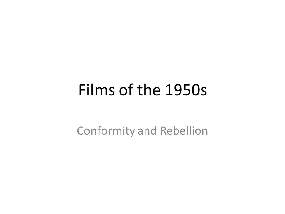 Films of the 1950s Conformity and Rebellion