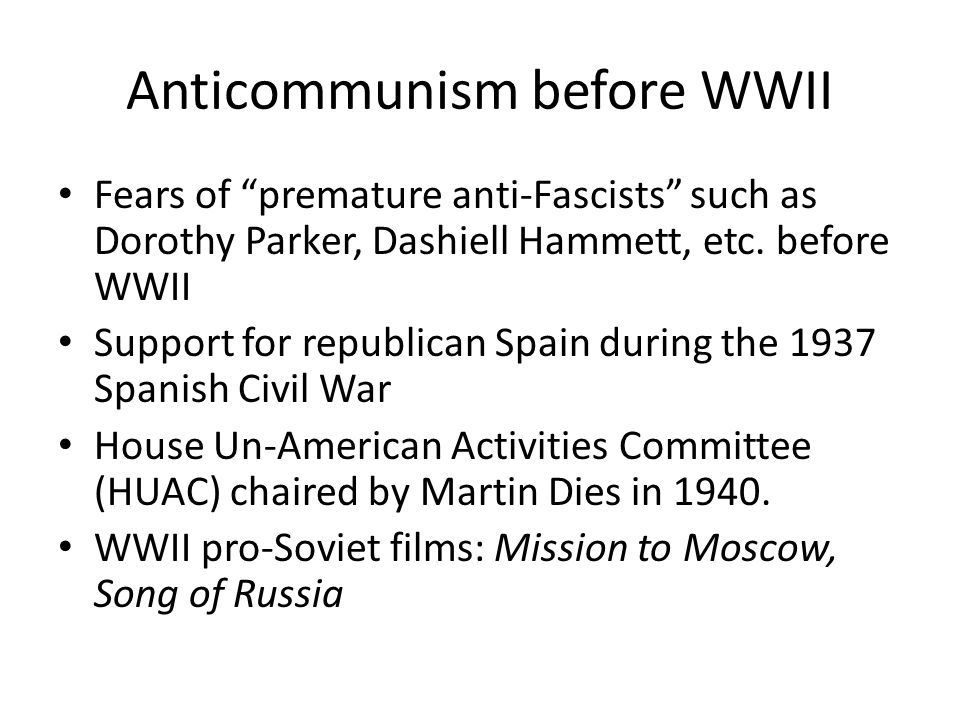 Anticommunism before WWII Fears of premature anti-Fascists such as Dorothy Parker, Dashiell Hammett, etc.