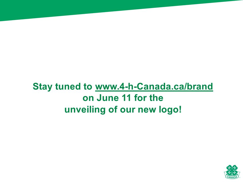 Stay tuned to www.4-h-Canada.ca/brand on June 11 for the unveiling of our new logo!