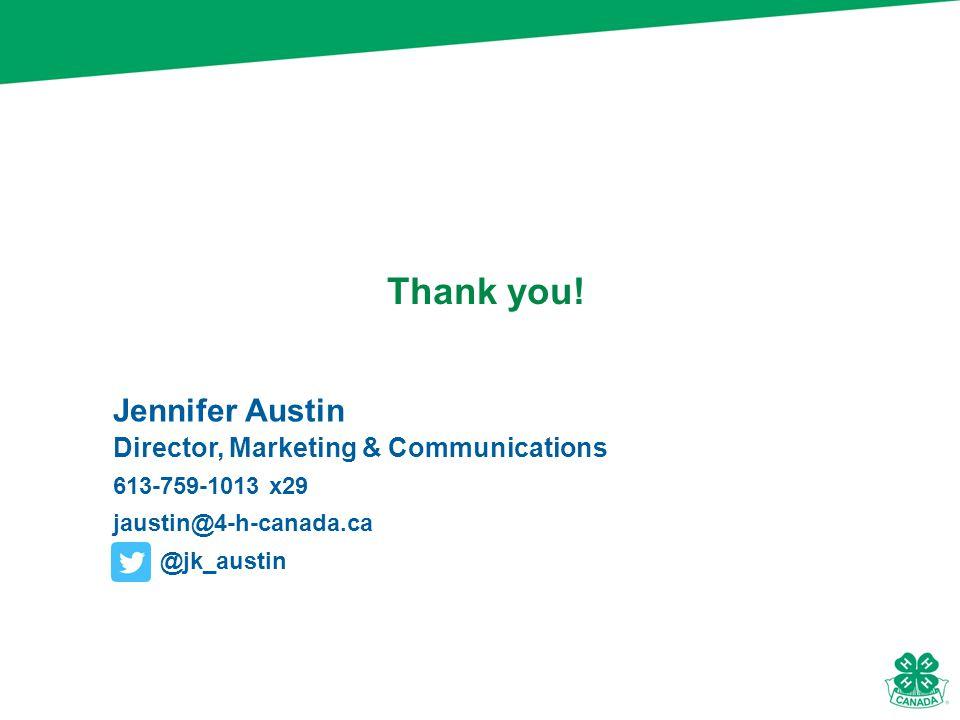 Jennifer Austin Director, Marketing & Communications 613-759-1013 x29 jaustin@4-h-canada.ca @jk_austin Thank you!