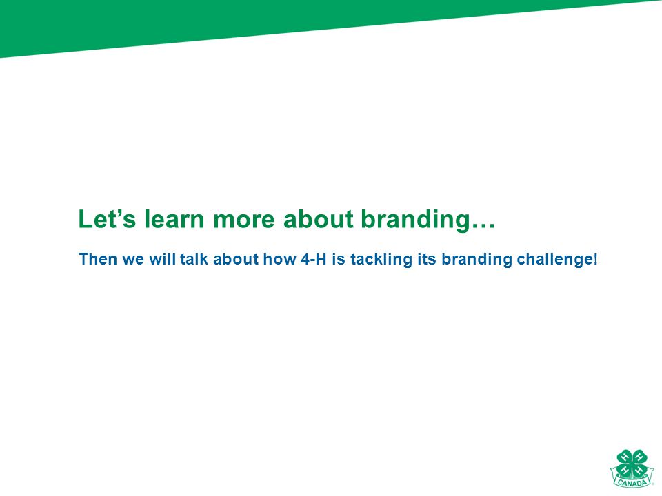 Then we will talk about how 4-H is tackling its branding challenge.