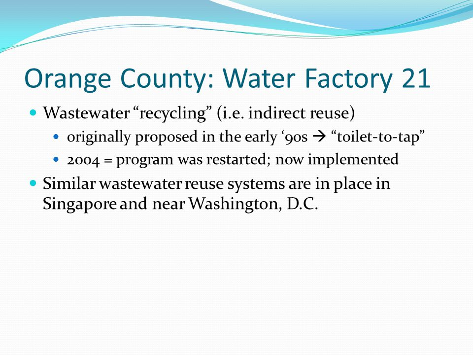 Orange County: Water Factory 21 Wastewater recycling (i.e.