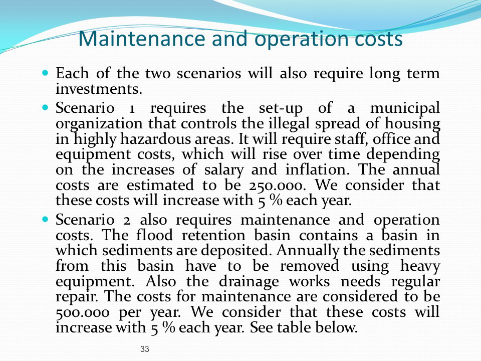 33 Maintenance and operation costs Each of the two scenarios will also require long term investments.