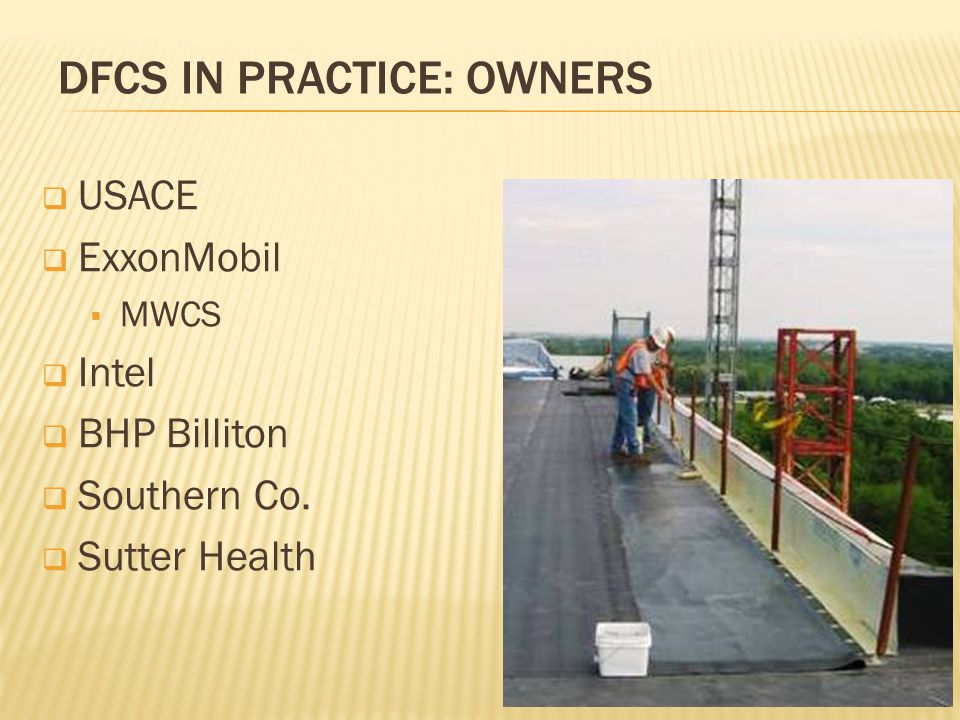 DFCS IN PRACTICE: OWNERS  USACE  ExxonMobil  MWCS  Intel  BHP Billiton  Southern Co.  Sutter Health