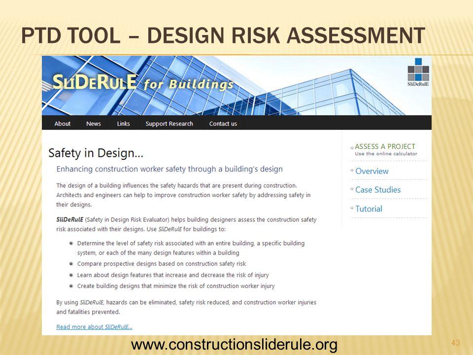 PTD TOOL – DESIGN RISK ASSESSMENT 43 www.constructionsliderule.org
