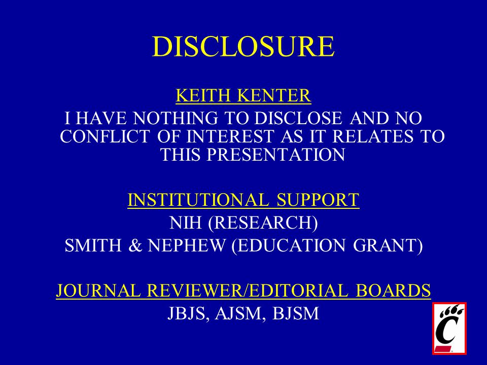 DISCLOSURE KEITH KENTER I HAVE NOTHING TO DISCLOSE AND NO CONFLICT OF INTEREST AS IT RELATES TO THIS PRESENTATION INSTITUTIONAL SUPPORT NIH (RESEARCH)