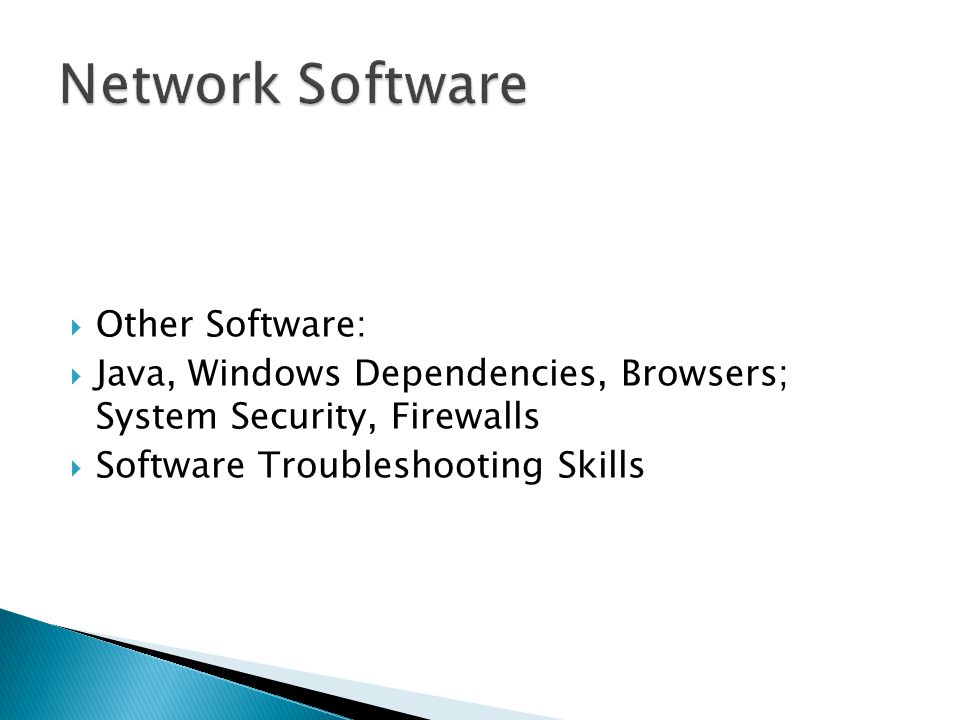  Other Software:  Java, Windows Dependencies, Browsers; System Security, Firewalls  Software Troubleshooting Skills