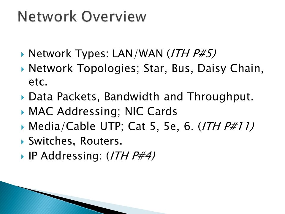  Network Types: LAN/WAN ( ITH P#5)  Network Topologies; Star, Bus, Daisy Chain, etc.