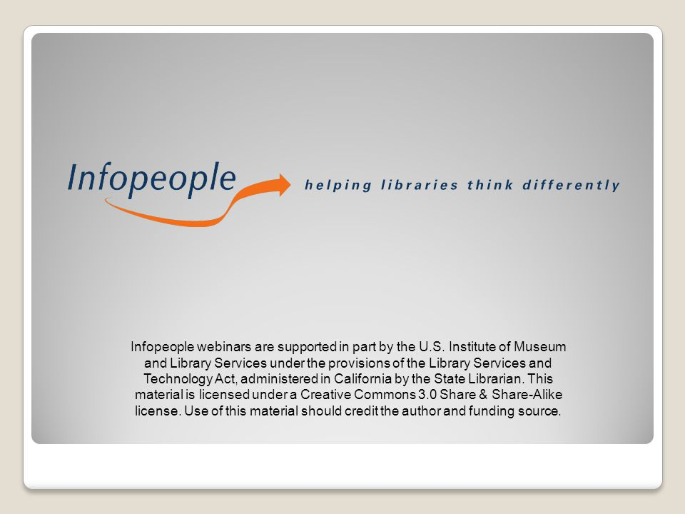 Infopeople webinars are supported in part by the U.S.