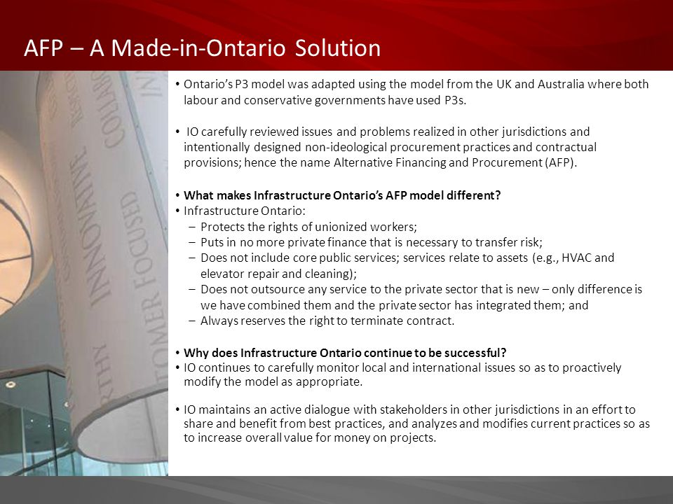 AFP – A Made-in-Ontario Solution Ontario's P3 model was adapted using the model from the UK and Australia where both labour and conservative governments have used P3s.