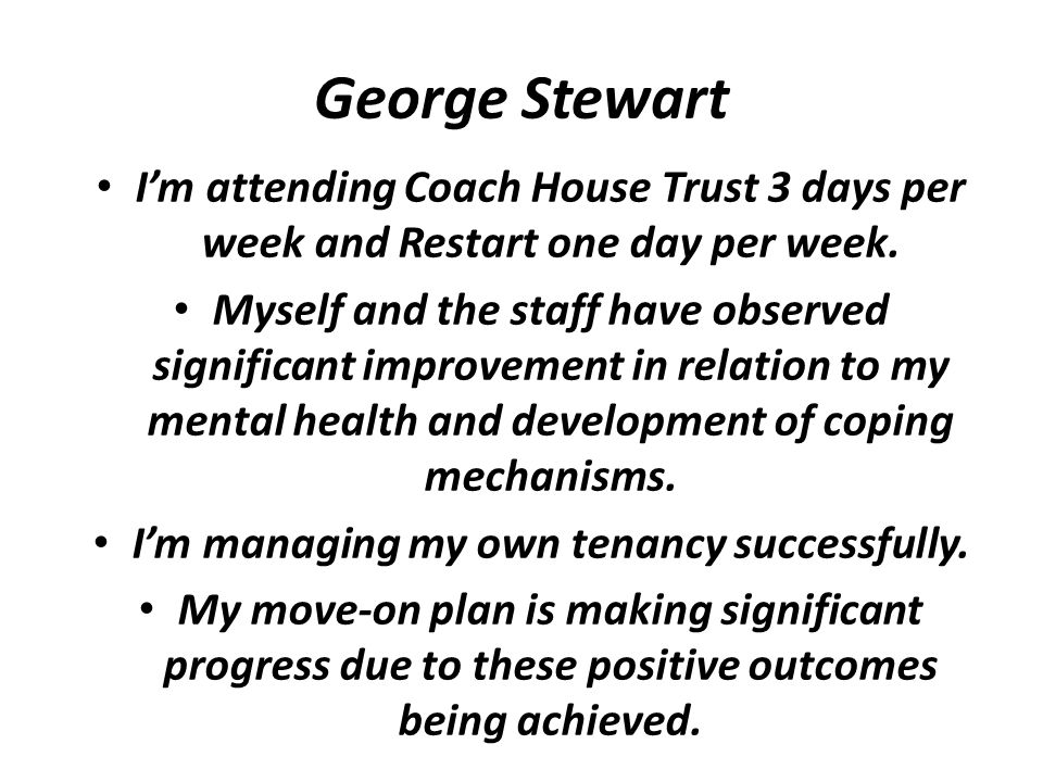 I'm attending Coach House Trust 3 days per week and Restart one day per week.