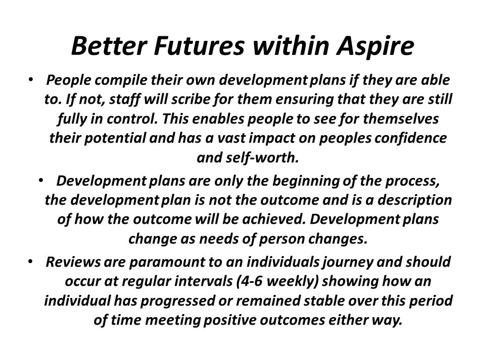 Better Futures within Aspire People compile their own development plans if they are able to.